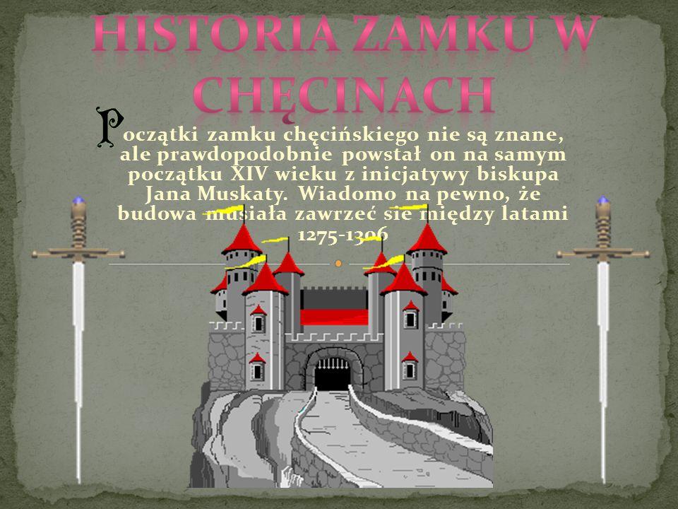 oczątki zamku chęcińskiego nie są znane, ale prawdopodobnie powstał on na samym początku XIV wieku z inicjatywy biskupa Jana Muskaty. Wiadomo na pewno