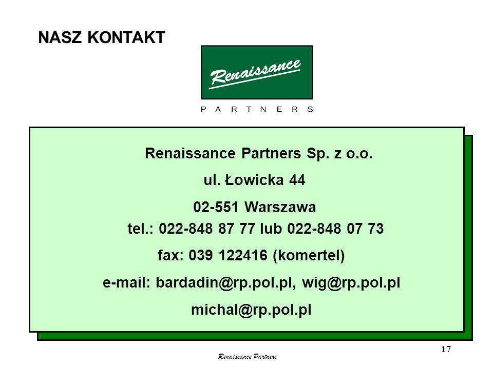 Renaissance Partners 17 NASZ KONTAKT Renaissance Partners Sp. z o.o. ul. Łowicka 44 02-551 Warszawa tel.: 022-848 87 77 lub 022-848 07 73 fax: 039 122