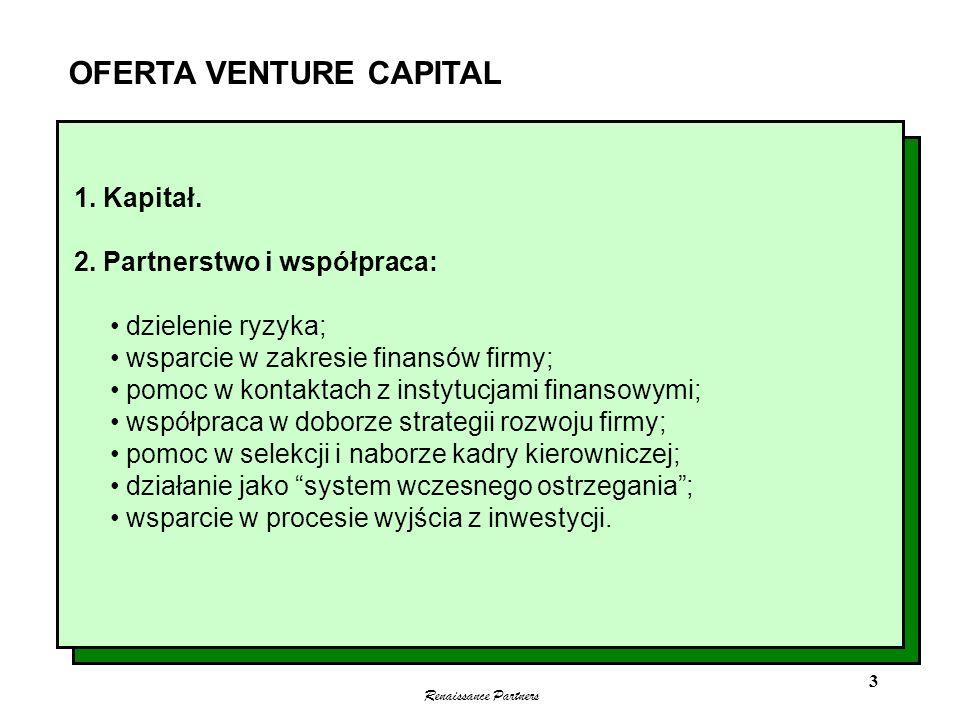 Renaissance Partners 3 OFERTA VENTURE CAPITAL 1. Kapitał. 2. Partnerstwo i współpraca: dzielenie ryzyka; wsparcie w zakresie finansów firmy; pomoc w k