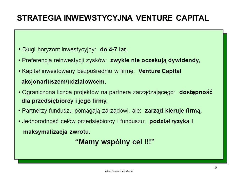 Renaissance Partners 5 STRATEGIA INWEWSTYCYJNA VENTURE CAPITAL Długi horyzont inwestycyjny: do 4-7 lat, Preferencja reinwestycji zysków: zwykle nie oc