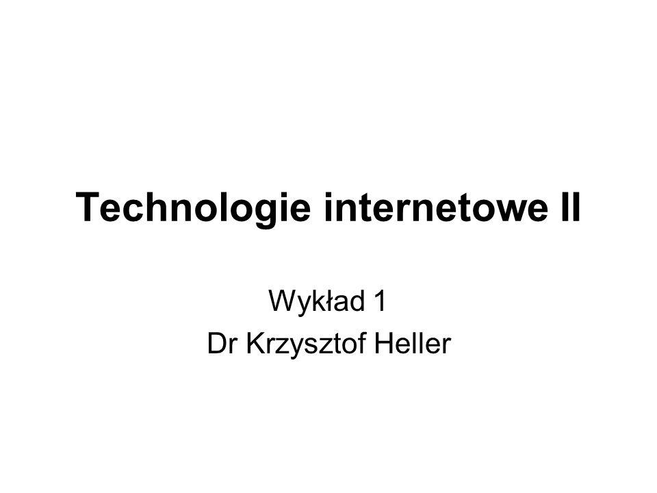 Technologie internetowe II Wykład 1 Dr Krzysztof Heller