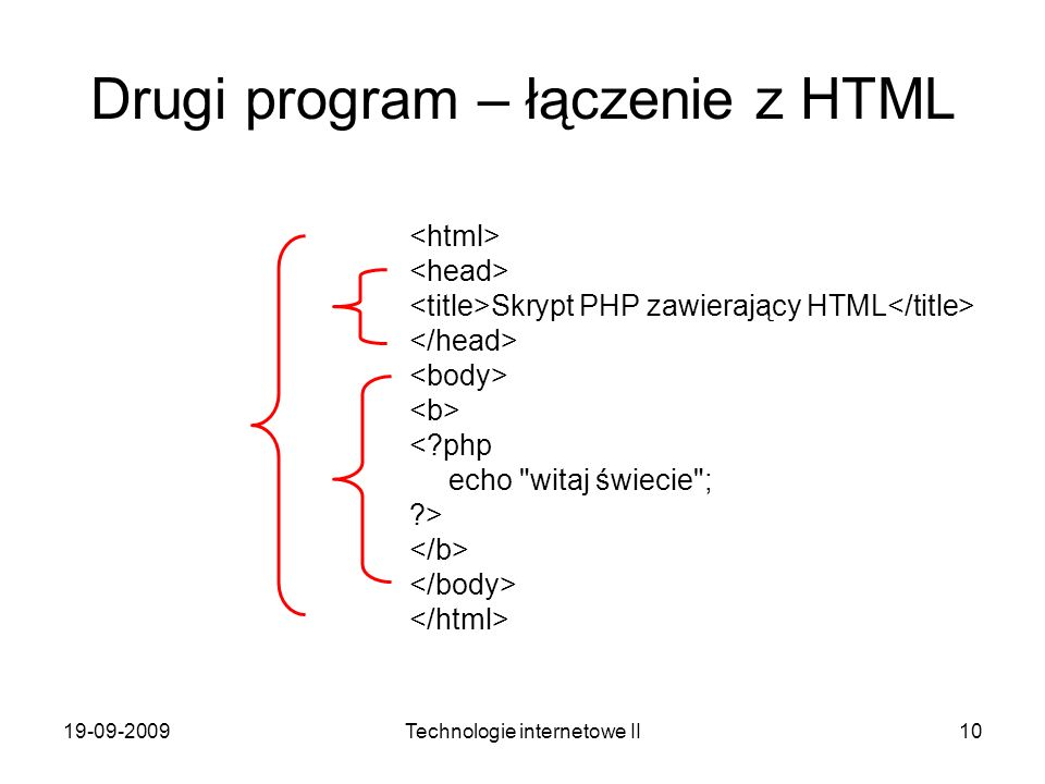 19-09-2009Technologie internetowe II10 Drugi program – łączenie z HTML Skrypt PHP zawierający HTML <?php echo