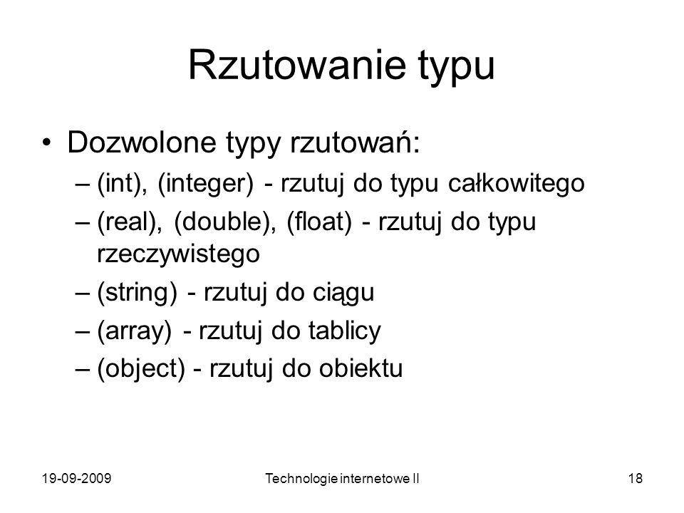 19-09-2009Technologie internetowe II18 Rzutowanie typu Dozwolone typy rzutowań: –(int), (integer) - rzutuj do typu całkowitego –(real), (double), (flo