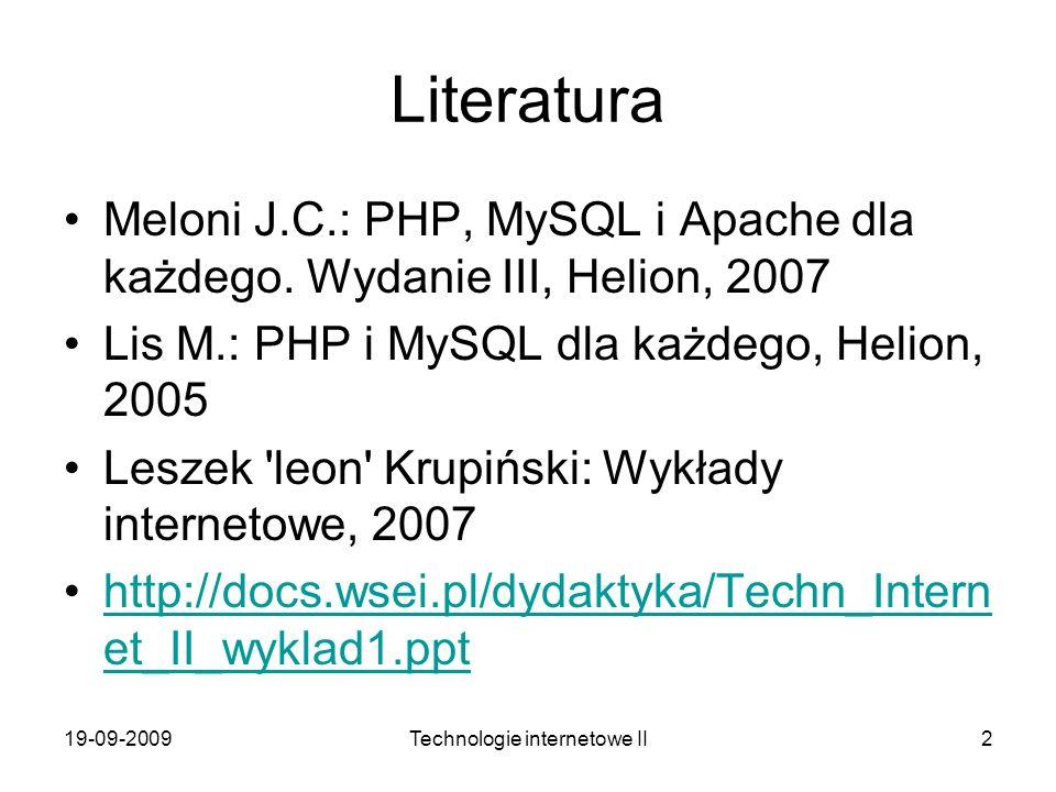 19-09-2009Technologie internetowe II2 Literatura Meloni J.C.: PHP, MySQL i Apache dla każdego. Wydanie III, Helion, 2007 Lis M.: PHP i MySQL dla każde