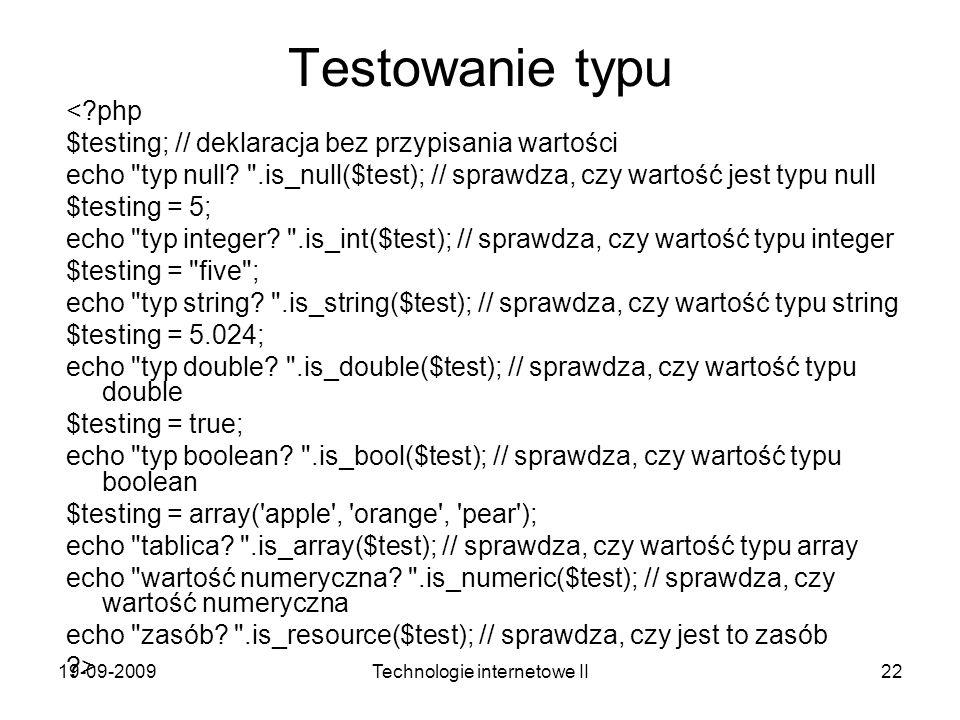 19-09-2009Technologie internetowe II22 Testowanie typu <?php $testing; // deklaracja bez przypisania wartości echo