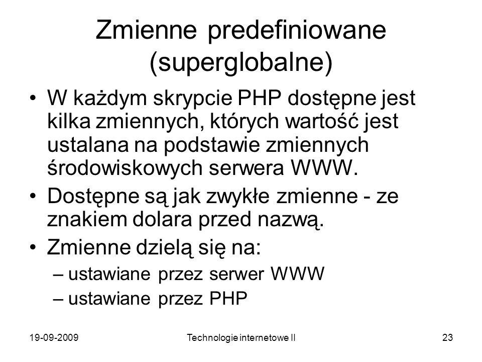 19-09-2009Technologie internetowe II23 Zmienne predefiniowane (superglobalne) W każdym skrypcie PHP dostępne jest kilka zmiennych, których wartość jes