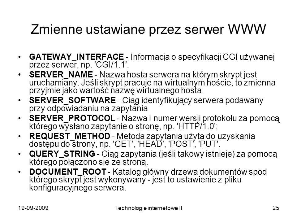 19-09-2009Technologie internetowe II25 Zmienne ustawiane przez serwer WWW GATEWAY_INTERFACE - Informacja o specyfikacji CGI używanej przez serwer, np.