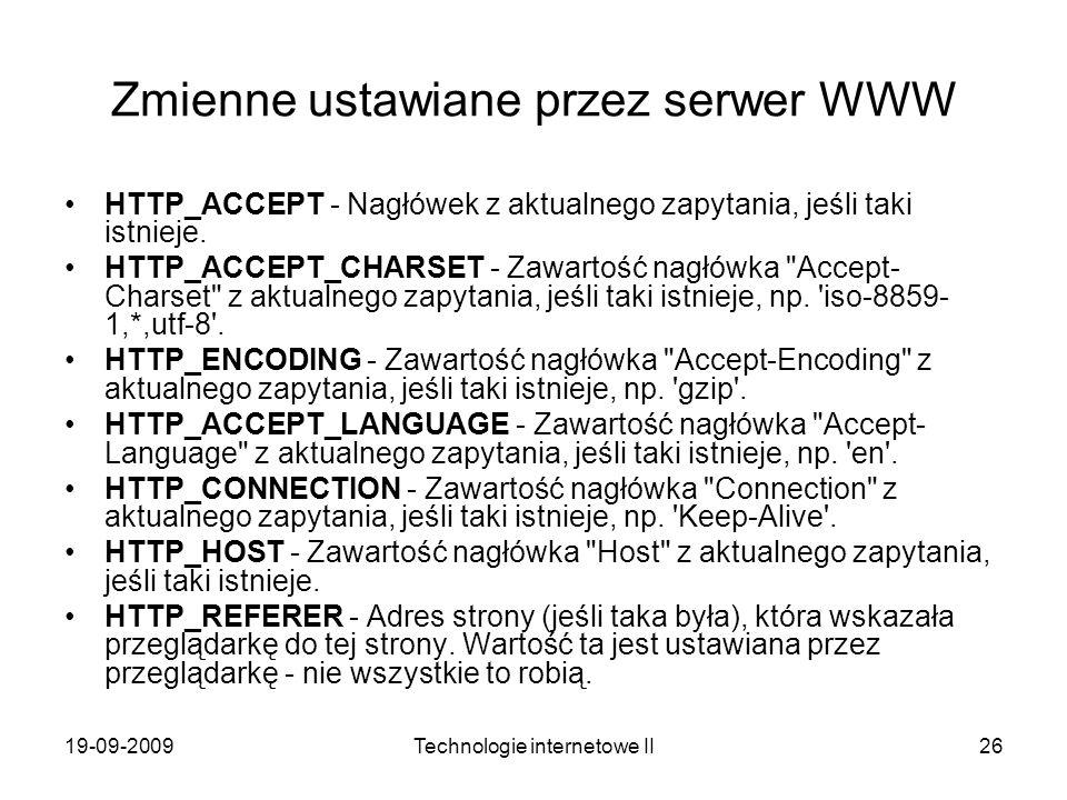 19-09-2009Technologie internetowe II26 Zmienne ustawiane przez serwer WWW HTTP_ACCEPT - Nagłówek z aktualnego zapytania, jeśli taki istnieje. HTTP_ACC