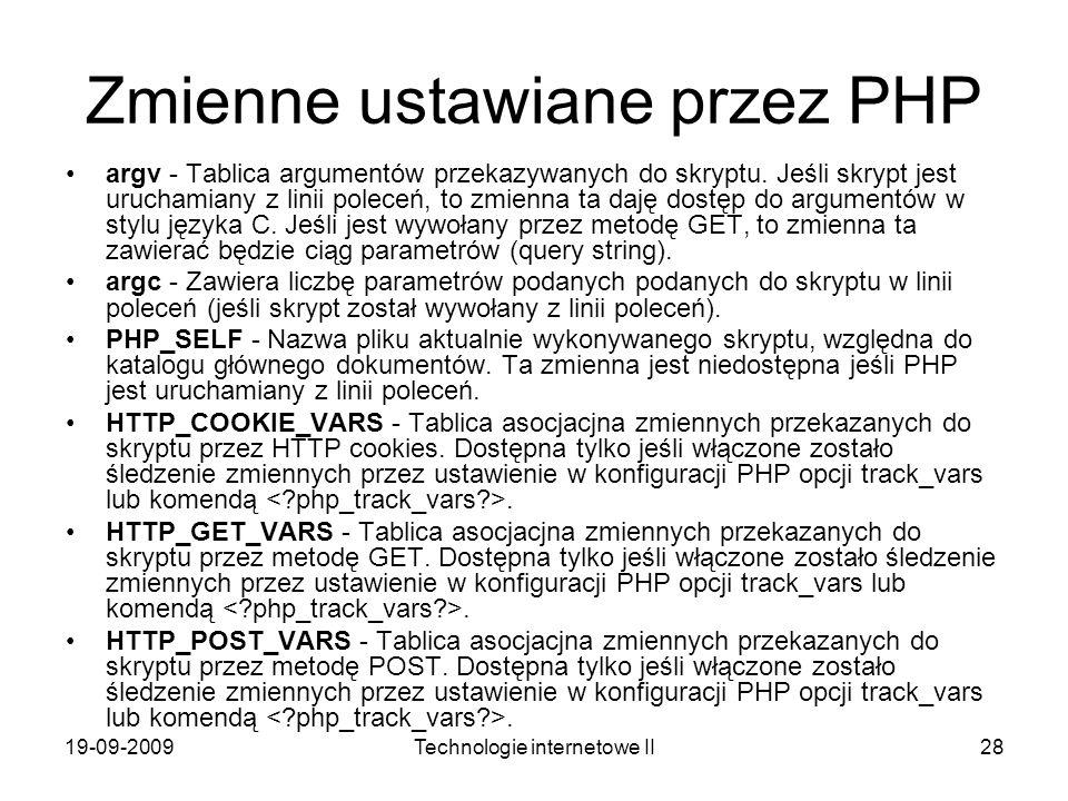 19-09-2009Technologie internetowe II28 Zmienne ustawiane przez PHP argv - Tablica argumentów przekazywanych do skryptu. Jeśli skrypt jest uruchamiany