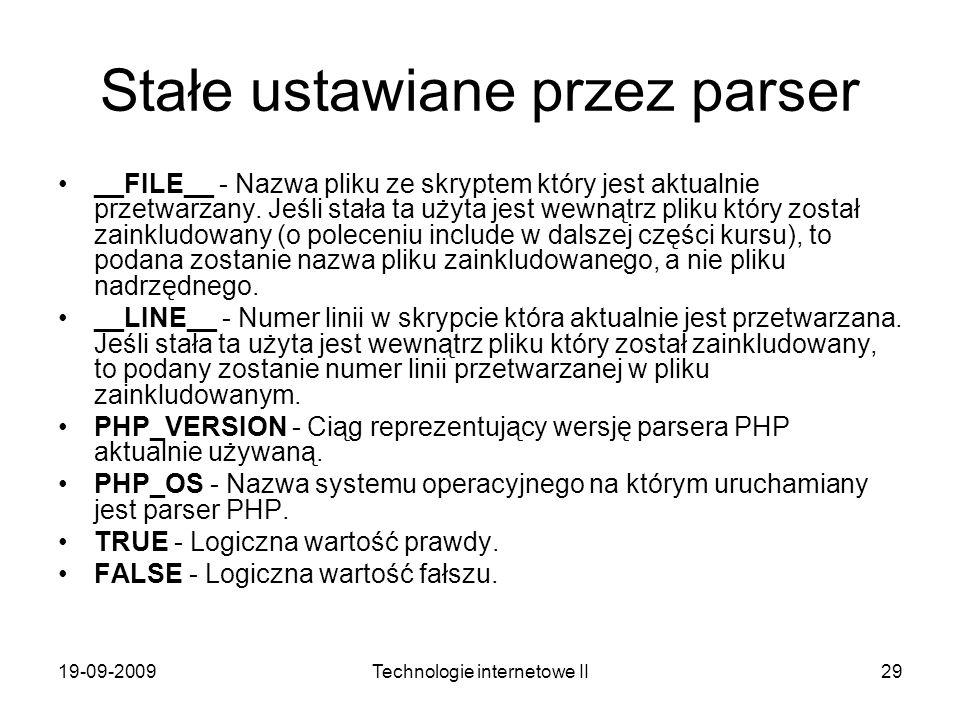 19-09-2009Technologie internetowe II29 Stałe ustawiane przez parser __FILE__ - Nazwa pliku ze skryptem który jest aktualnie przetwarzany. Jeśli stała