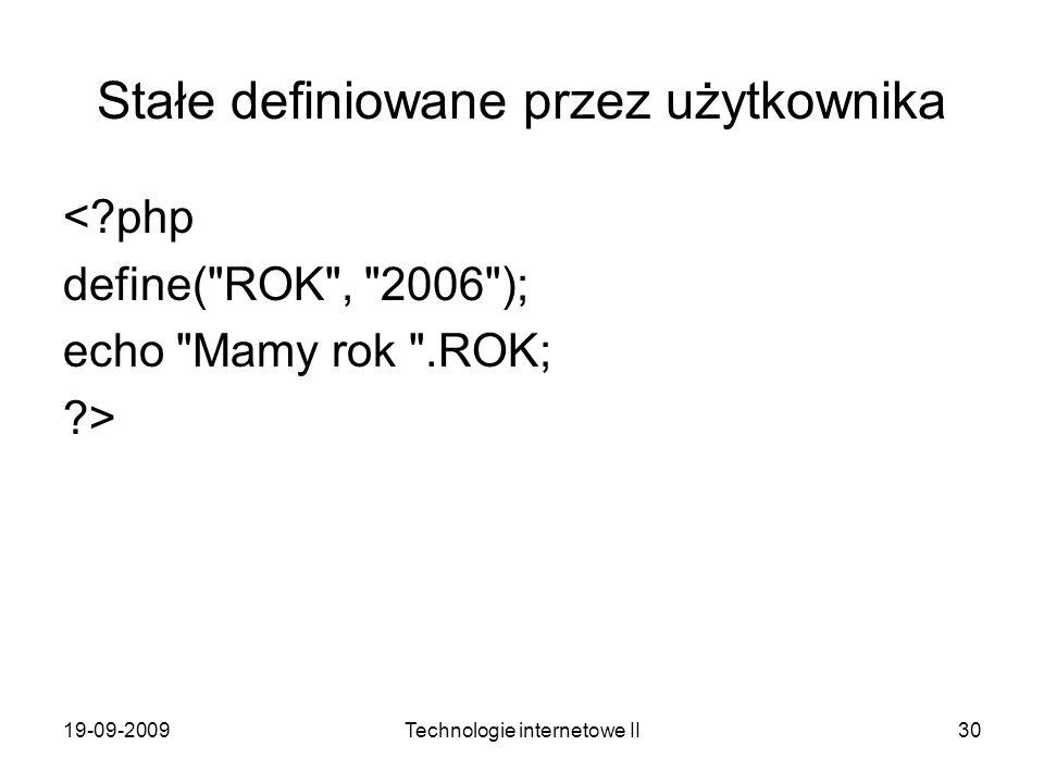 19-09-2009Technologie internetowe II30 Stałe definiowane przez użytkownika <?php define(