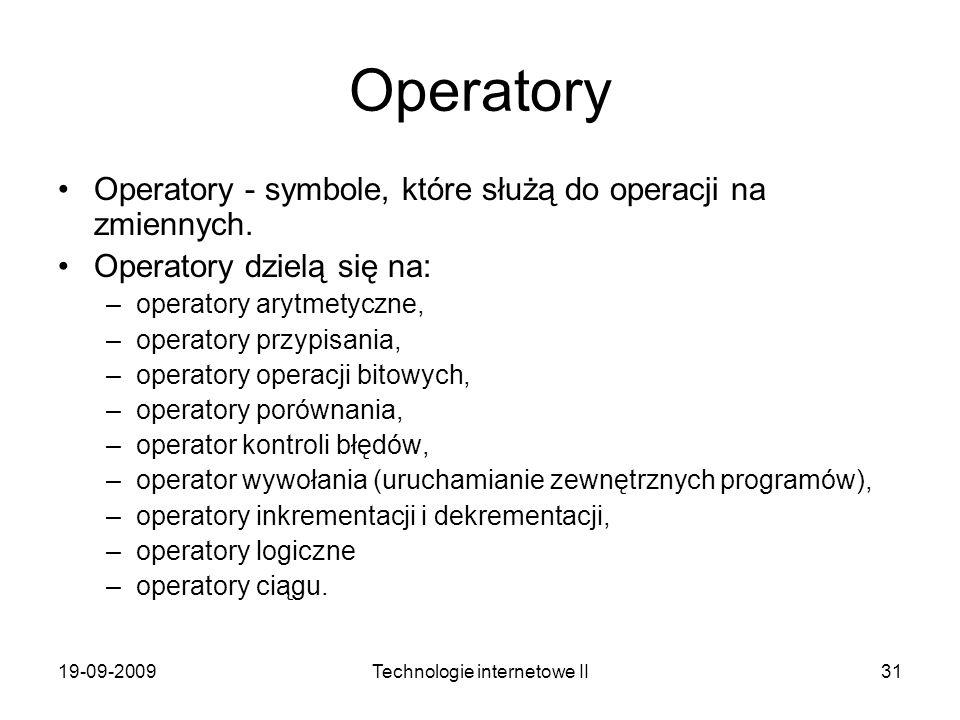 19-09-2009Technologie internetowe II31 Operatory Operatory - symbole, które służą do operacji na zmiennych. Operatory dzielą się na: –operatory arytme