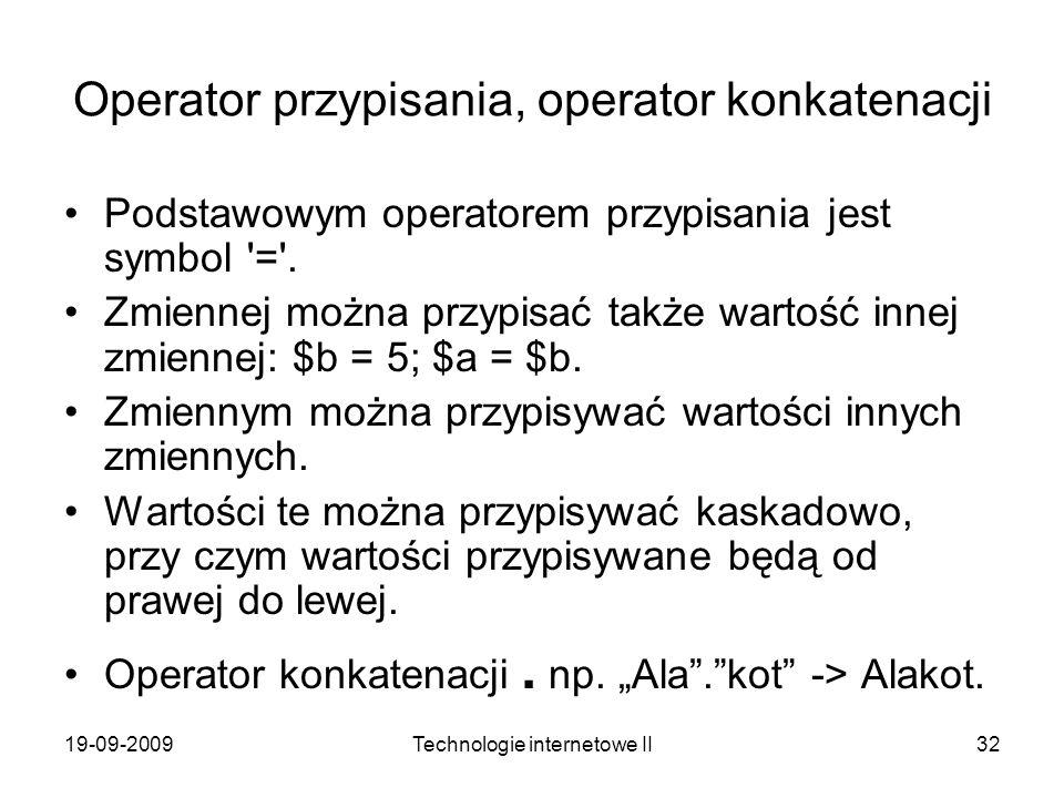 19-09-2009Technologie internetowe II32 Operator przypisania, operator konkatenacji Podstawowym operatorem przypisania jest symbol '='. Zmiennej można