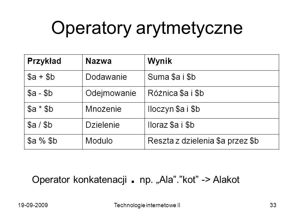 19-09-2009Technologie internetowe II33 Operatory arytmetyczne PrzykładNazwaWynik $a + $bDodawanieSuma $a i $b $a - $bOdejmowanieRóżnica $a i $b $a * $