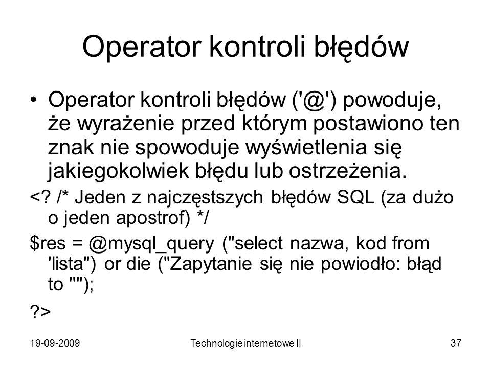 19-09-2009Technologie internetowe II37 Operator kontroli błędów Operator kontroli błędów ('@') powoduje, że wyrażenie przed którym postawiono ten znak