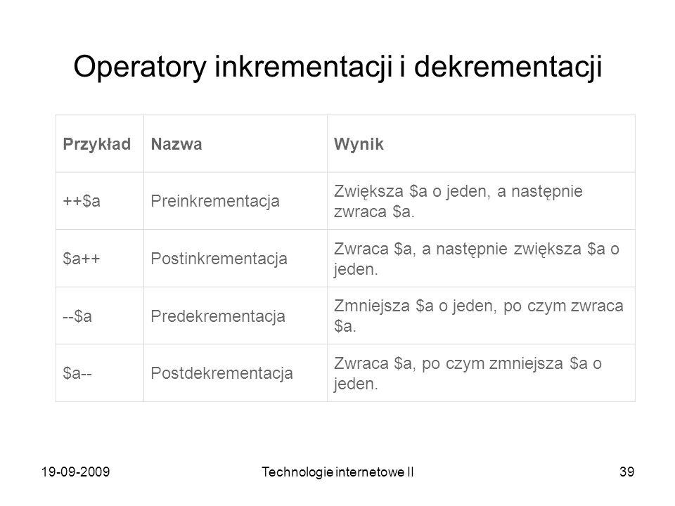 19-09-2009Technologie internetowe II39 Operatory inkrementacji i dekrementacji PrzykładNazwaWynik ++$aPreinkrementacja Zwiększa $a o jeden, a następni