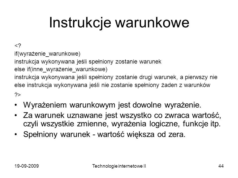 19-09-2009Technologie internetowe II44 Instrukcje warunkowe <? if(wyrażenie_warunkowe) instrukcja wykonywana jeśli spełniony zostanie warunek else if(