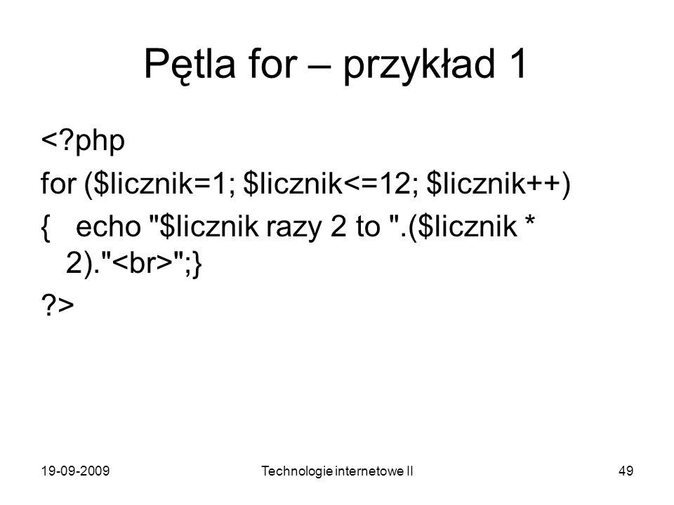19-09-2009Technologie internetowe II49 Pętla for – przykład 1 <?php for ($licznik=1; $licznik<=12; $licznik++) { echo