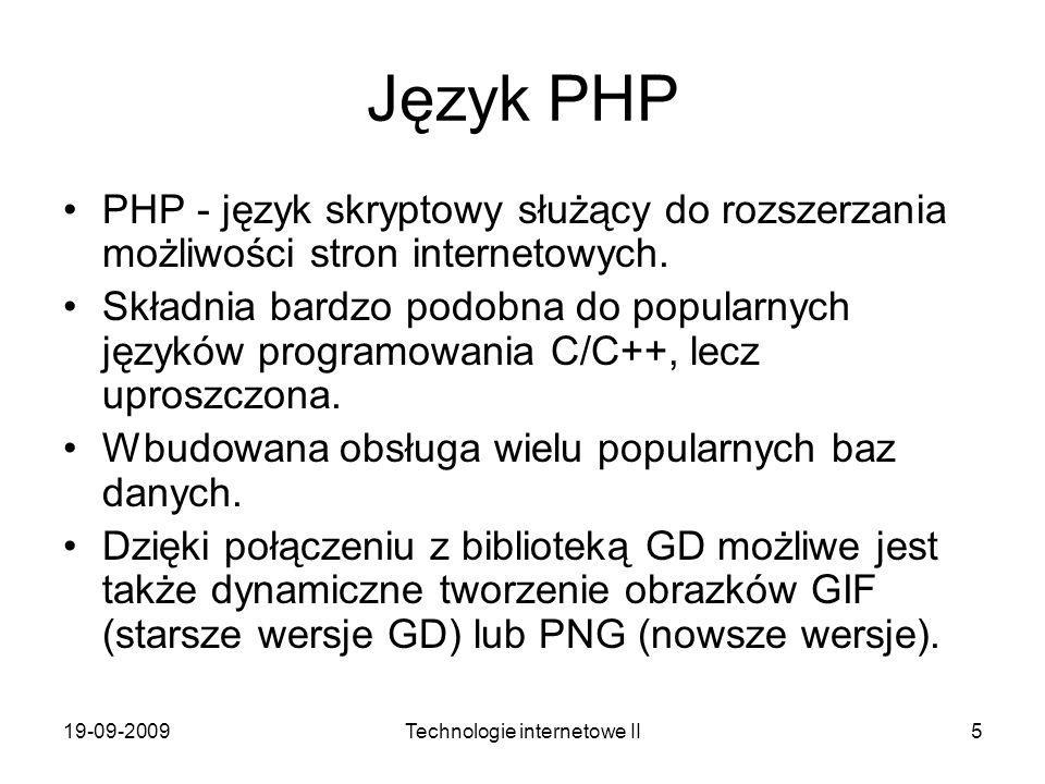 19-09-2009Technologie internetowe II5 Język PHP PHP - język skryptowy służący do rozszerzania możliwości stron internetowych. Składnia bardzo podobna