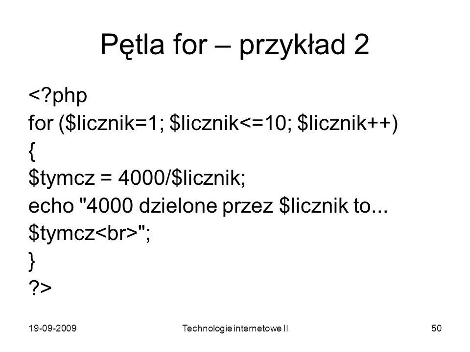 19-09-2009Technologie internetowe II50 Pętla for – przykład 2 <?php for ($licznik=1; $licznik<=10; $licznik++) { $tymcz = 4000/$licznik; echo