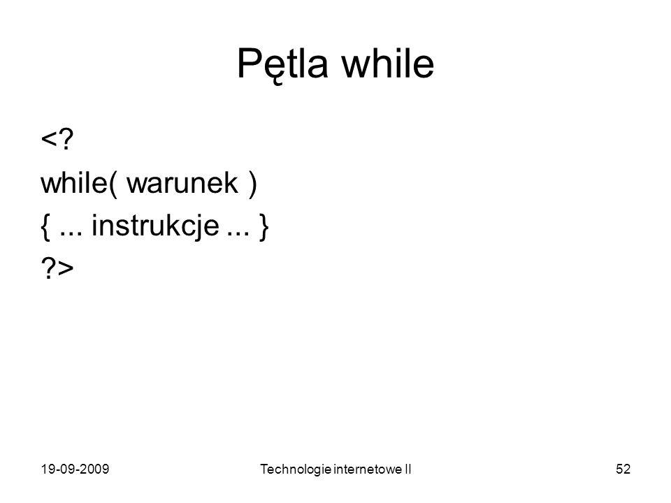 19-09-2009Technologie internetowe II52 Pętla while <? while( warunek ) {... instrukcje... } ?>