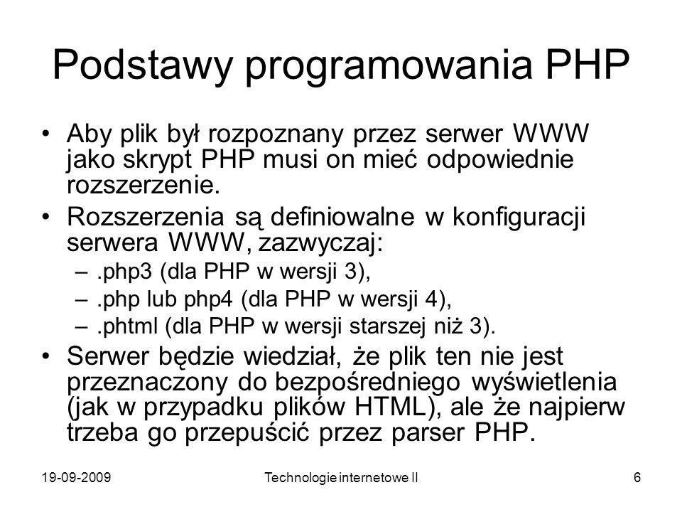 19-09-2009Technologie internetowe II6 Podstawy programowania PHP Aby plik był rozpoznany przez serwer WWW jako skrypt PHP musi on mieć odpowiednie roz