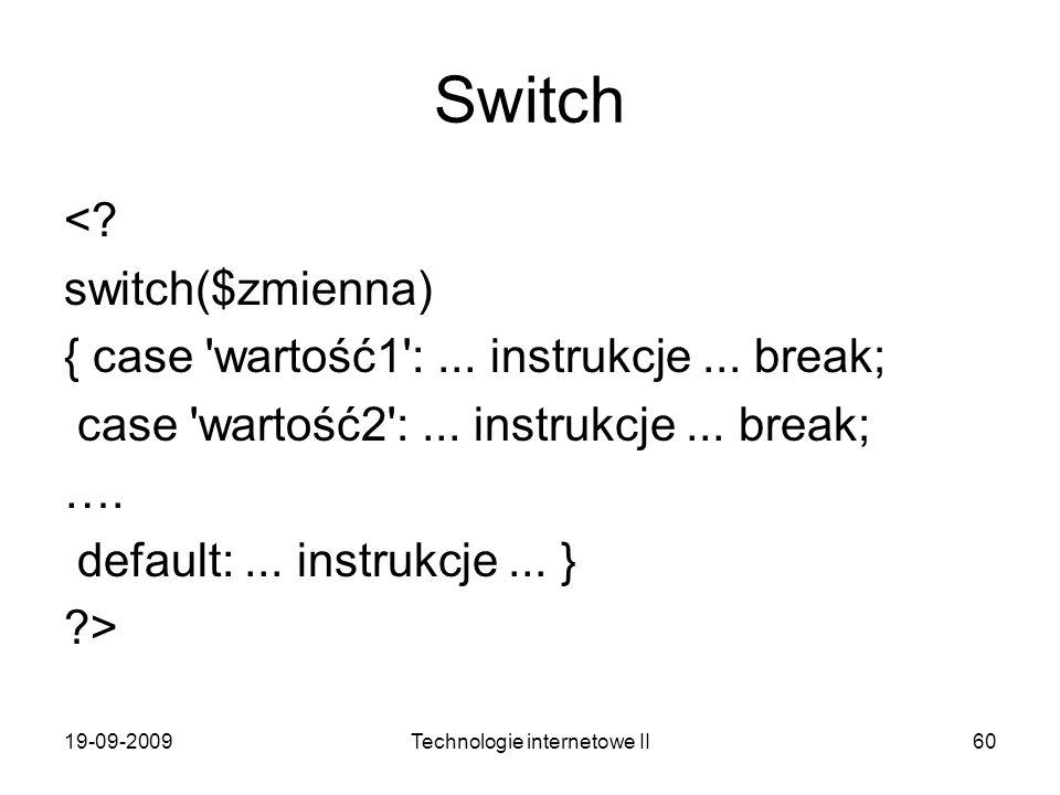 19-09-2009Technologie internetowe II60 Switch <? switch($zmienna) { case 'wartość1':... instrukcje... break; case 'wartość2':... instrukcje... break;
