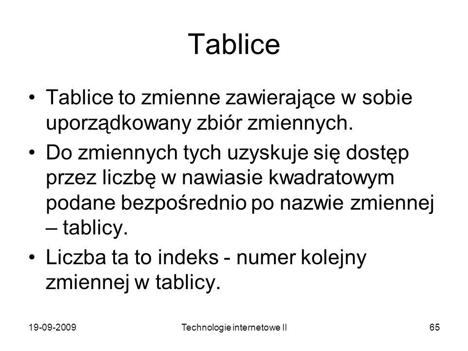 19-09-2009Technologie internetowe II65 Tablice Tablice to zmienne zawierające w sobie uporządkowany zbiór zmiennych. Do zmiennych tych uzyskuje się do