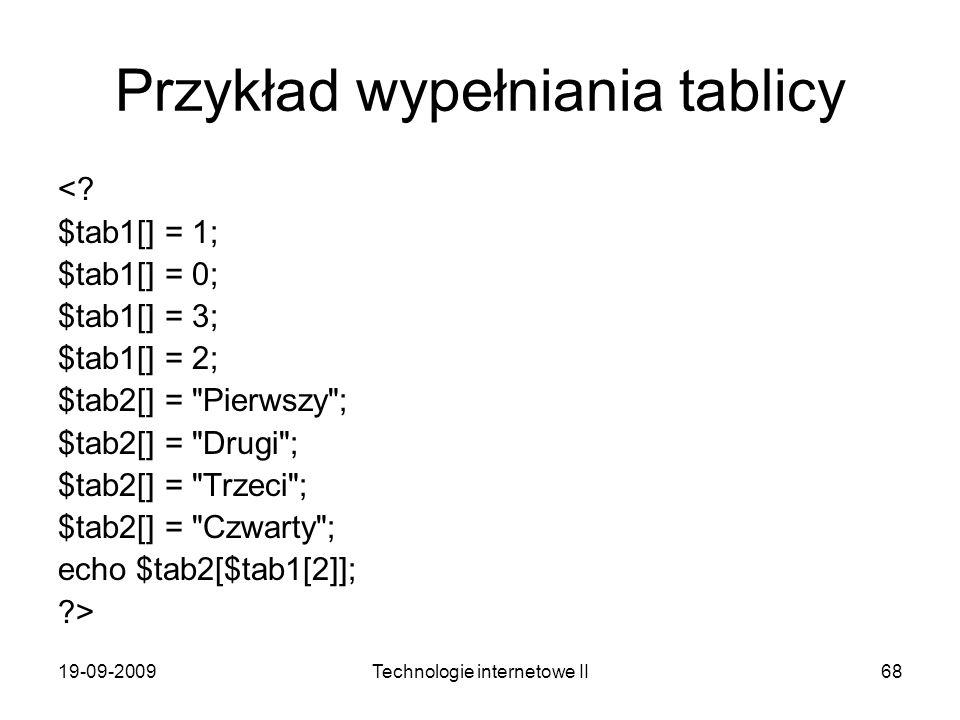 19-09-2009Technologie internetowe II68 Przykład wypełniania tablicy <? $tab1[] = 1; $tab1[] = 0; $tab1[] = 3; $tab1[] = 2; $tab2[] =