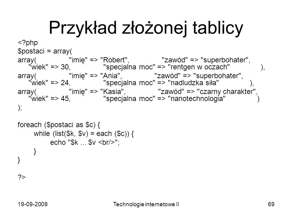 19-09-2009Technologie internetowe II69 Przykład złożonej tablicy <?php $postaci = array( array(