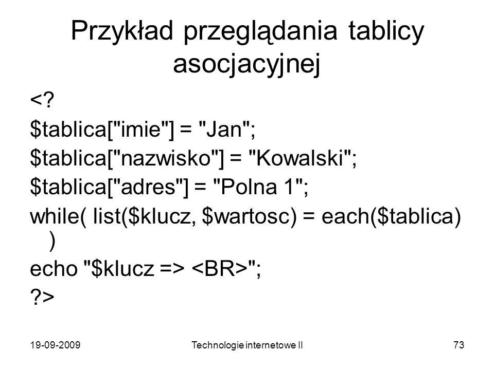19-09-2009Technologie internetowe II73 Przykład przeglądania tablicy asocjacyjnej <? $tablica[