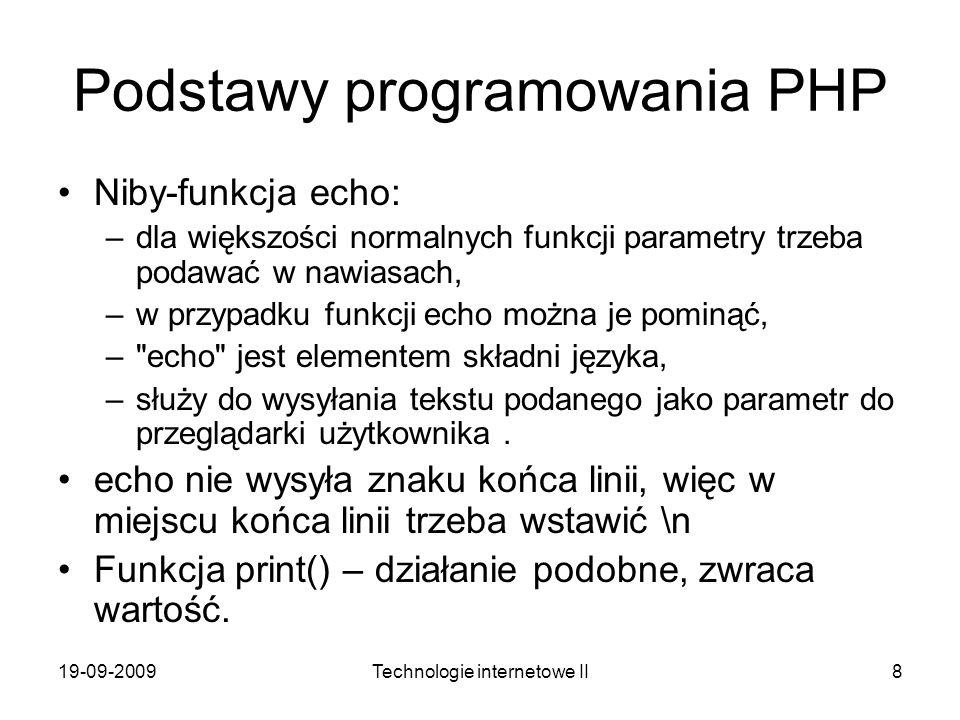 19-09-2009Technologie internetowe II8 Podstawy programowania PHP Niby-funkcja echo: –dla większości normalnych funkcji parametry trzeba podawać w nawi