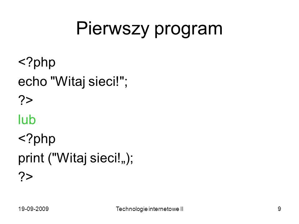 19-09-2009Technologie internetowe II9 Pierwszy program <?php echo