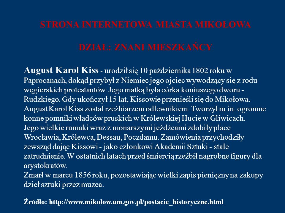 STRONA INTERNETOWA MIASTA MIKOŁOWA DZIAŁ: ZNANI MIESZKAŃCY August Karol Kiss - urodził się 10 października 1802 roku w Paprocanach, dokąd przybył z Ni