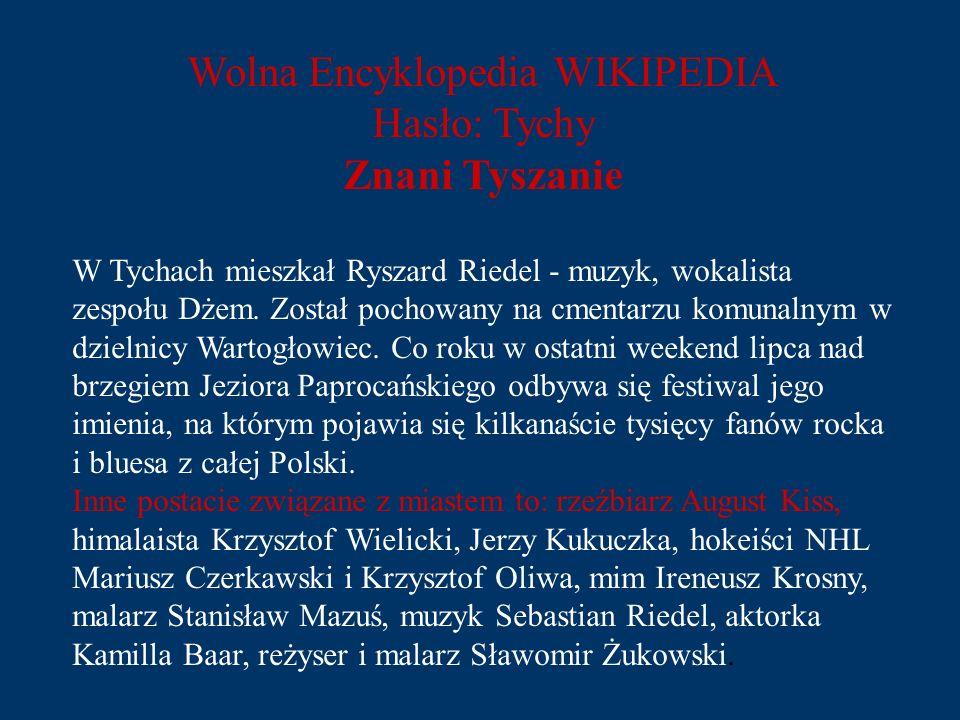 Wolna Encyklopedia WIKIPEDIA Hasło: Tychy Znani Tyszanie W Tychach mieszkał Ryszard Riedel - muzyk, wokalista zespołu Dżem. Został pochowany na cmenta