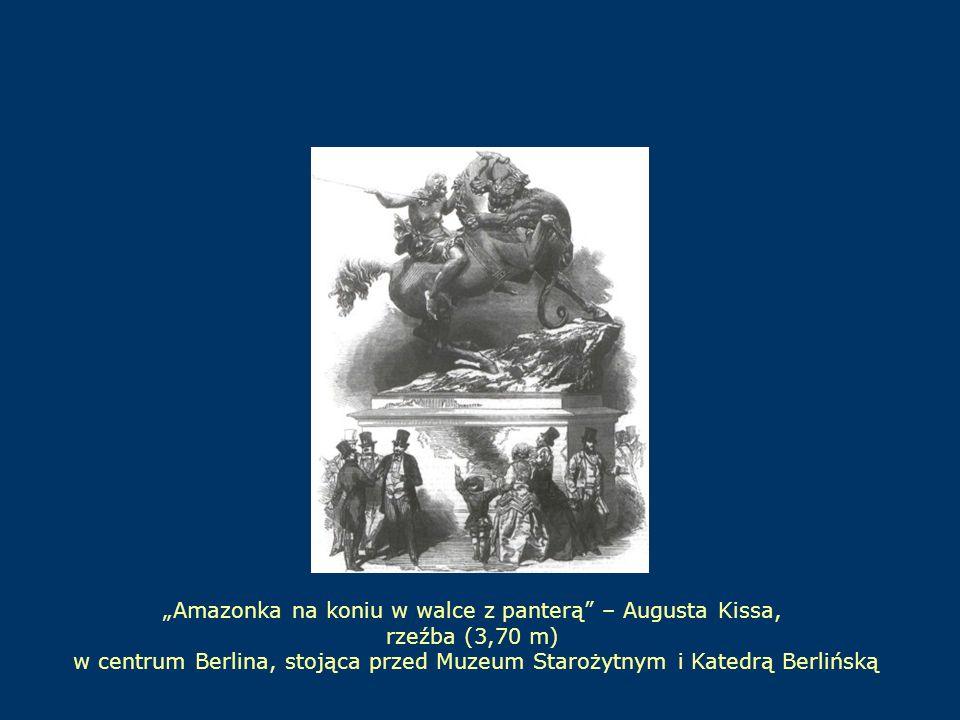 Amazonka na koniu w walce z panterą – Augusta Kissa, rzeźba (3,70 m) w centrum Berlina, stojąca przed Muzeum Starożytnym i Katedrą Berlińską