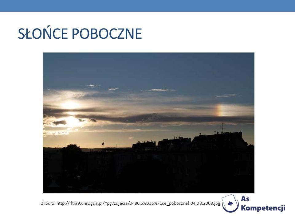 SŁOŃCE POBOCZNE Źródło: http://iftia9.univ.gda.pl/~pg/zdjecia/0486.S%B3o%F1ce_poboczne!,04.08.2008.jpg