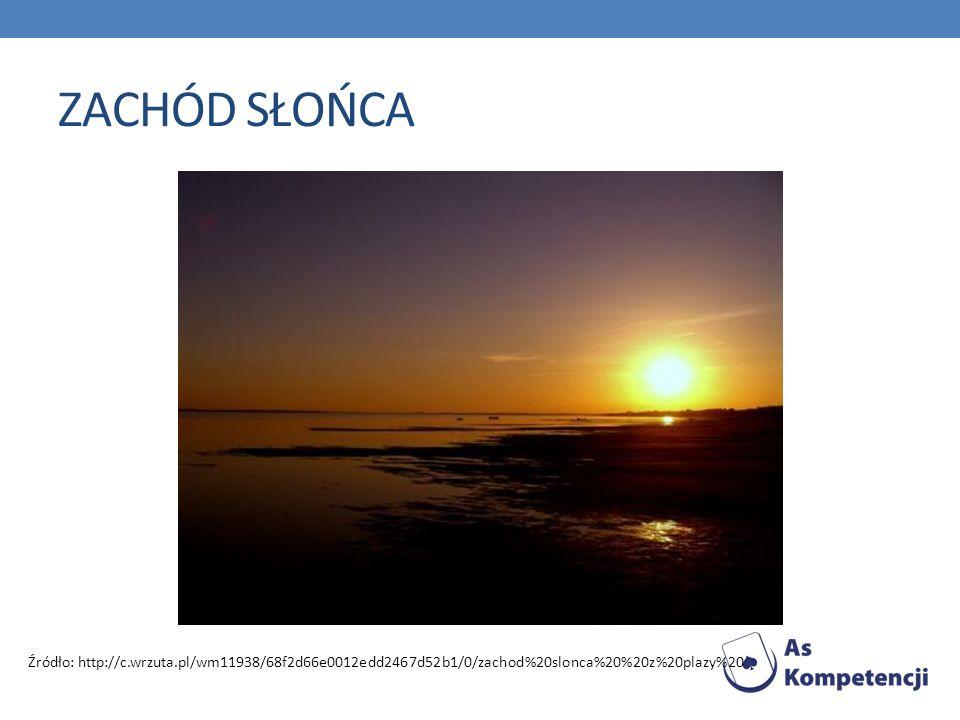 ZACHÓD SŁOŃCA Źródło: http://c.wrzuta.pl/wm11938/68f2d66e0012edd2467d52b1/0/zachod%20slonca%20%20z%20plazy%20