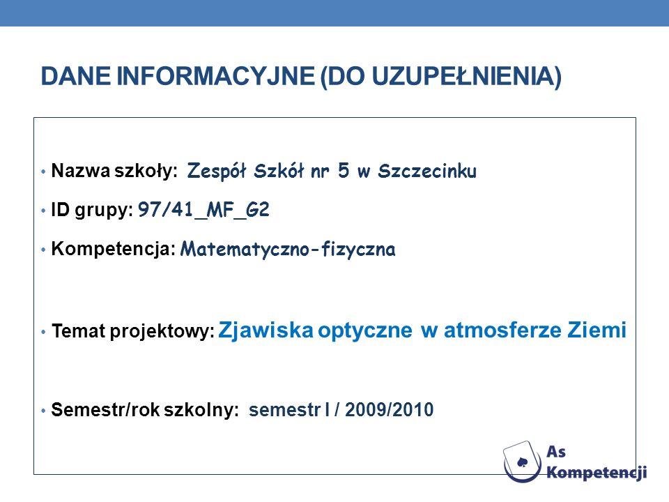DANE INFORMACYJNE (DO UZUPEŁNIENIA) Nazwa szkoły: Zespół Szkół nr 5 w Szczecinku ID grupy: 97/41_MF_G2 Kompetencja: Matematyczno-fizyczna Temat projek
