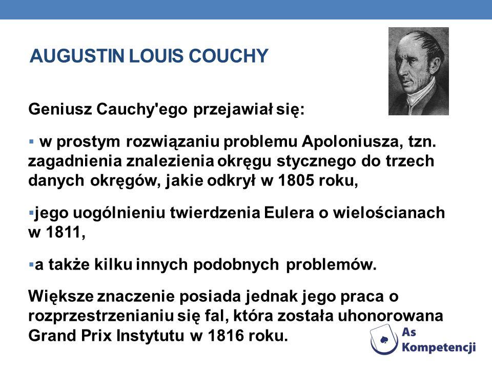 Geniusz Cauchy'ego przejawiał się: w prostym rozwiązaniu problemu Apoloniusza, tzn. zagadnienia znalezienia okręgu stycznego do trzech danych okręgów,