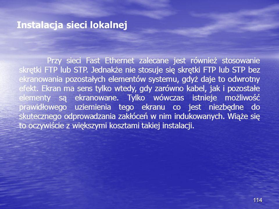 114 Instalacja sieci lokalnej Przy sieci Fast Ethernet zalecane jest również stosowanie skrętki FTP lub STP. Jednakże nie stosuje się skrętki FTP lub