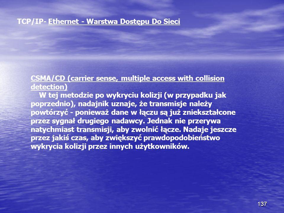 137 TCP/IP- Ethernet - Warstwa Dostępu Do Sieci CSMA/CD (carrier sense, multiple access with collision detection) W tej metodzie po wykryciu kolizji (