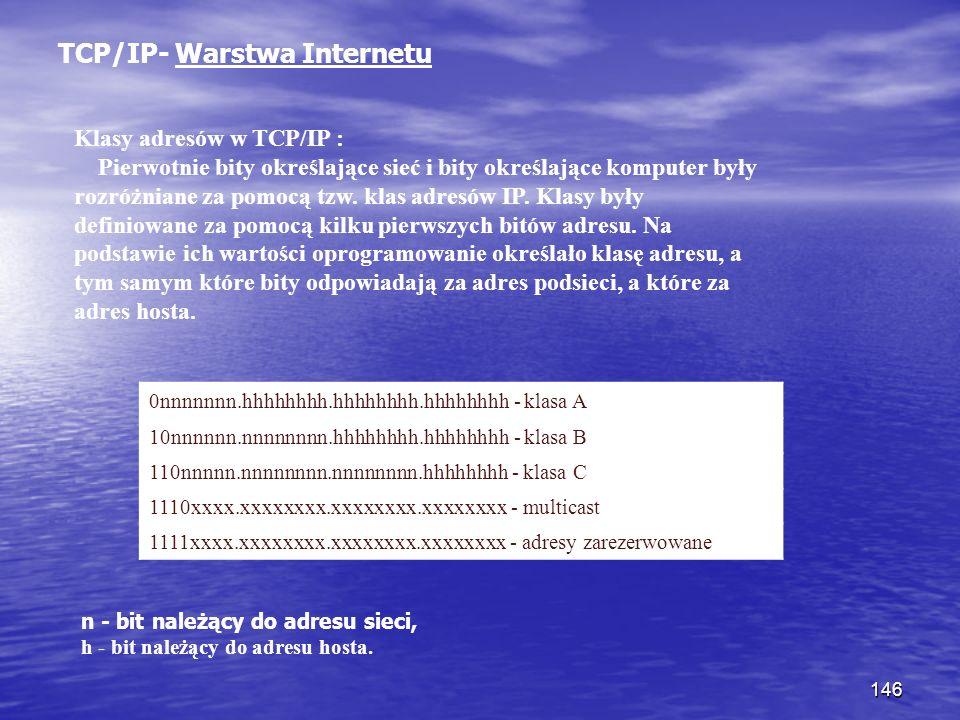 146 TCP/IP- Warstwa Internetu Klasy adresów w TCP/IP : Pierwotnie bity określające sieć i bity określające komputer były rozróżniane za pomocą tzw. kl