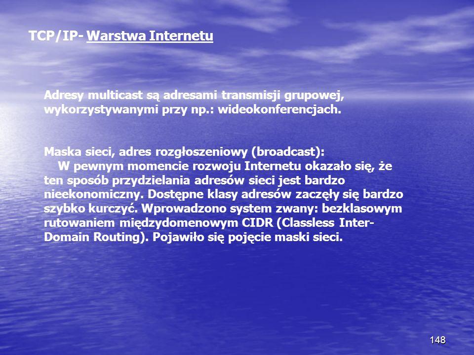 148 TCP/IP- Warstwa Internetu Adresy multicast są adresami transmisji grupowej, wykorzystywanymi przy np.: wideokonferencjach. Maska sieci, adres rozg