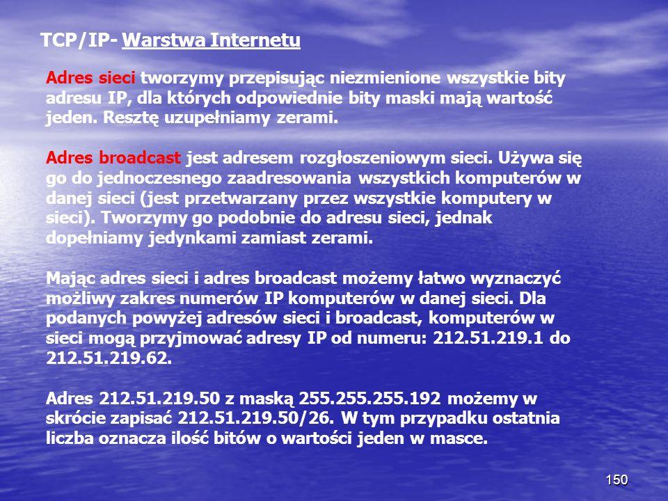 150 TCP/IP- Warstwa Internetu Adres sieci tworzymy przepisując niezmienione wszystkie bity adresu IP, dla których odpowiednie bity maski mają wartość
