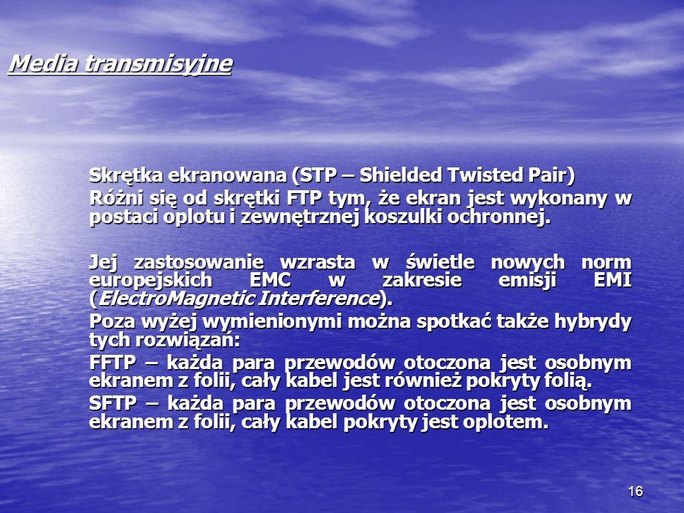 16 Media transmisyjne Skrętka ekranowana (STP – Shielded Twisted Pair) Różni się od skrętki FTP tym, że ekran jest wykonany w postaci oplotu i zewnętr