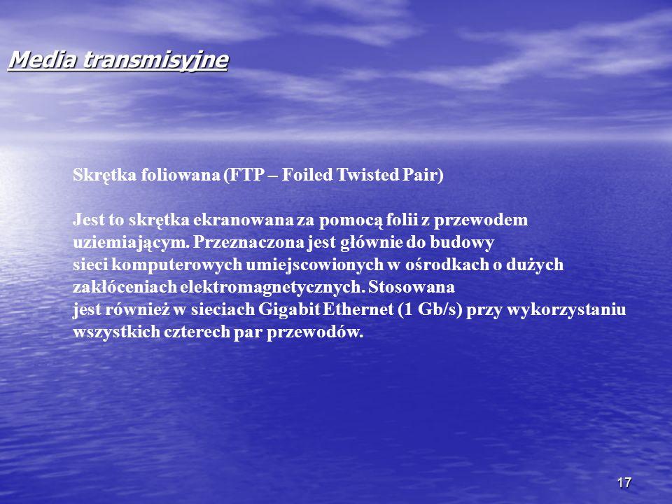 17 Media transmisyjne Skrętka foliowana (FTP – Foiled Twisted Pair) Jest to skrętka ekranowana za pomocą folii z przewodem uziemiającym. Przeznaczona
