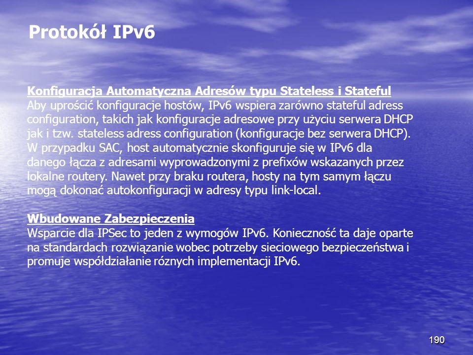 190 Protokół IPv6 Konfiguracja Automatyczna Adresów typu Stateless i Stateful Aby uprościć konfiguracje hostów, IPv6 wspiera zarówno stateful adress c