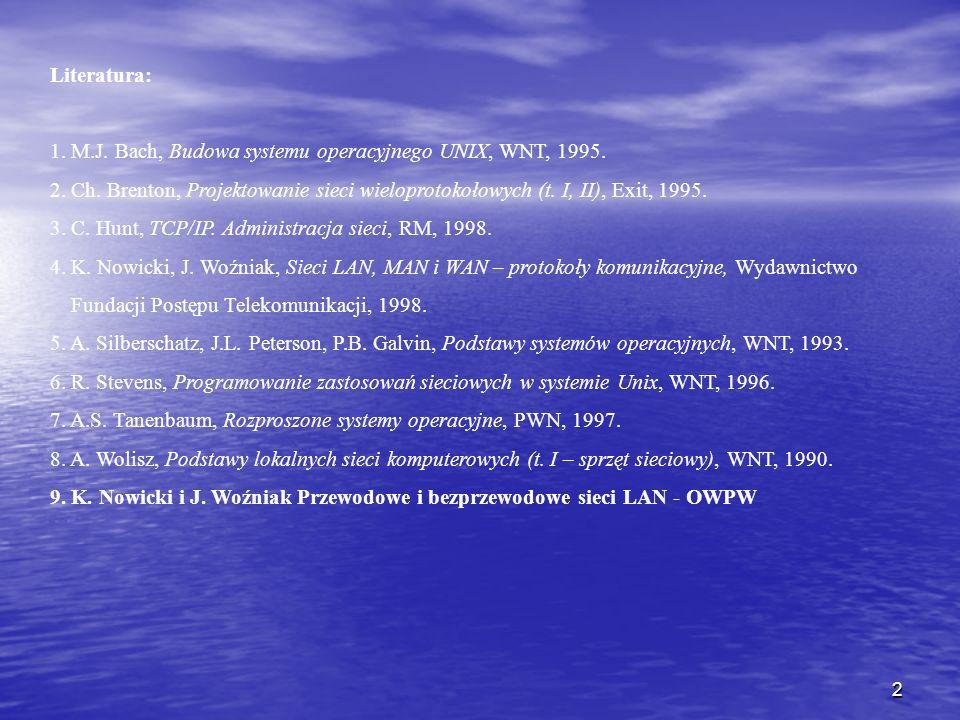 2 Literatura: 1. M.J. Bach, Budowa systemu operacyjnego UNIX, WNT, 1995. 2. Ch. Brenton, Projektowanie sieci wieloprotokołowych (t. I, II), Exit, 1995