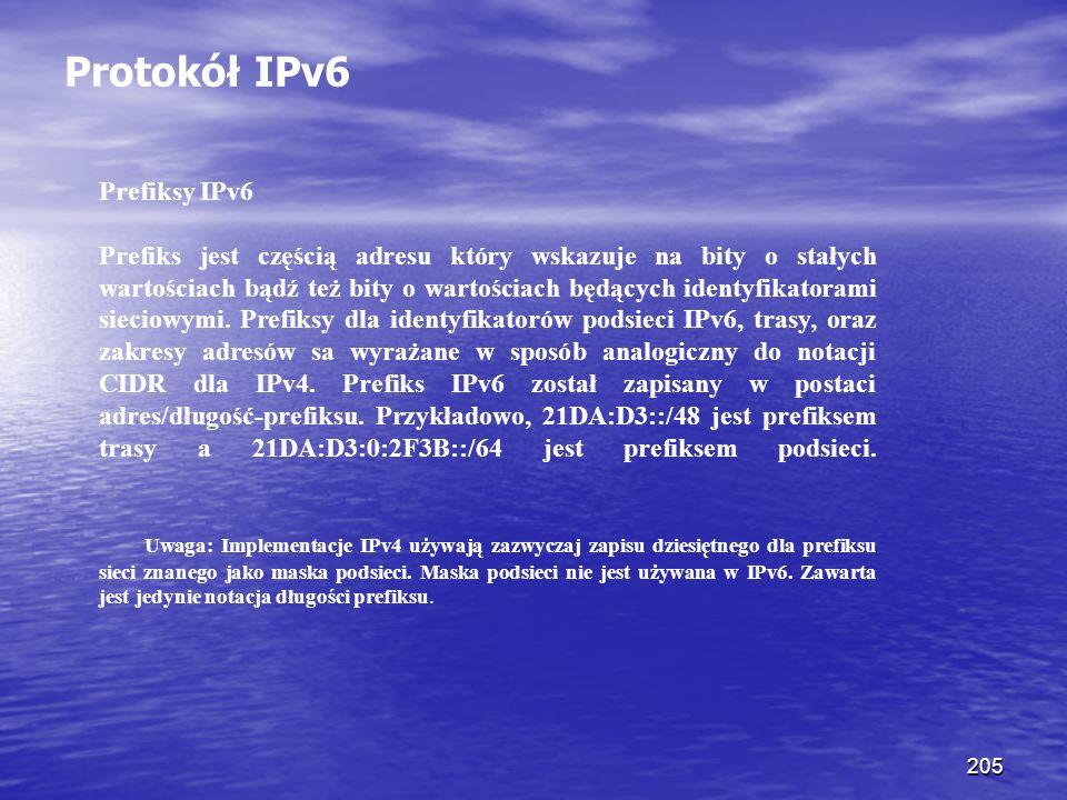 205 Protokół IPv6 Prefiksy IPv6 Prefiks jest częścią adresu który wskazuje na bity o stałych wartościach bądź też bity o wartościach będących identyfi
